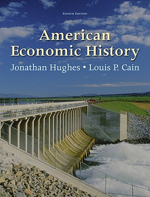 American Economic History By Hughes, Jonathan/ Cain, Louis P.