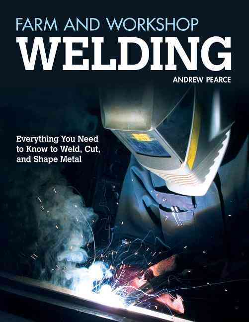 Farm and Workshop Welding By Pearce, Andrew